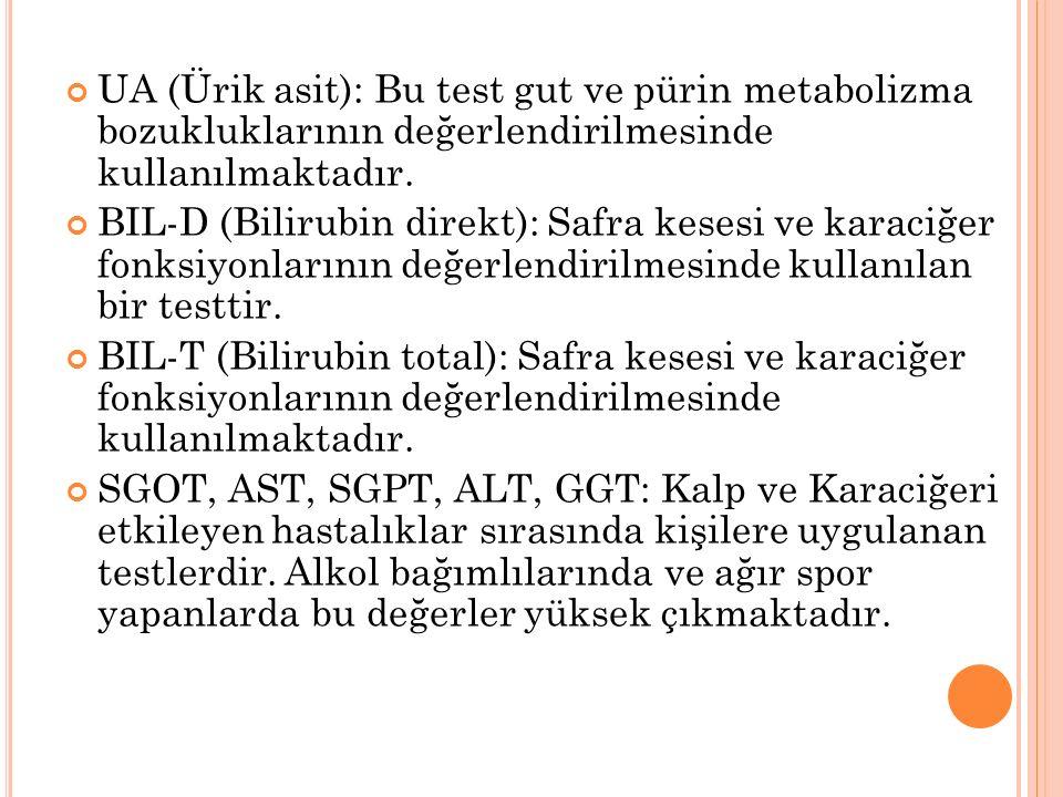 UA (Ürik asit): Bu test gut ve pürin metabolizma bozukluklarının değerlendirilmesinde kullanılmaktadır. BIL-D (Bilirubin direkt): Safra kesesi ve kara
