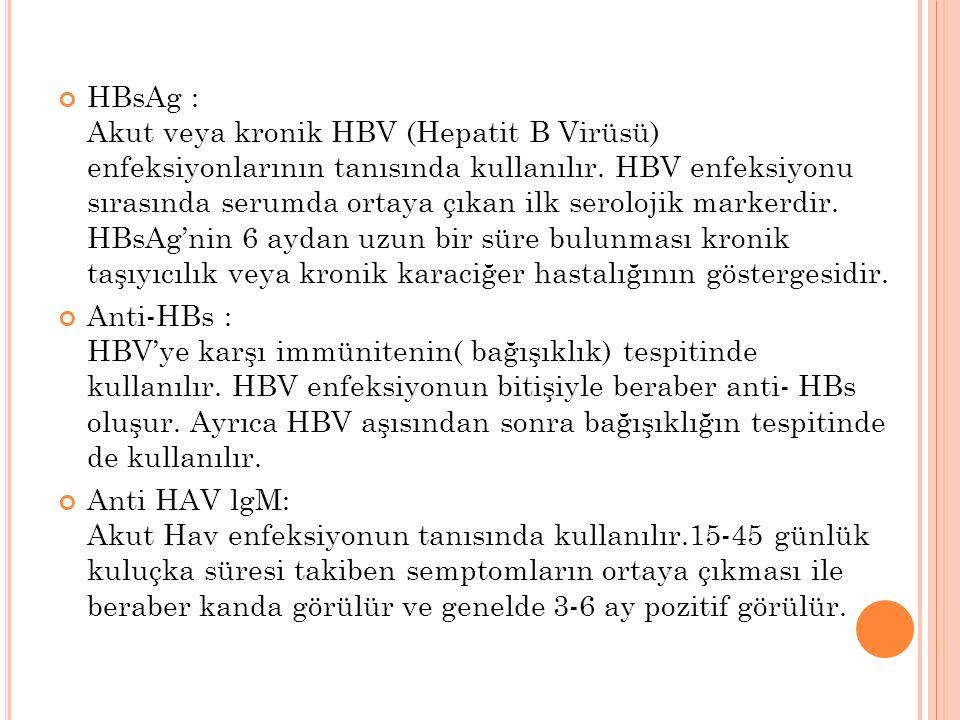 HBsAg : Akut veya kronik HBV (Hepatit B Virüsü) enfeksiyonlarının tanısında kullanılır. HBV enfeksiyonu sırasında serumda ortaya çıkan ilk serolojik m