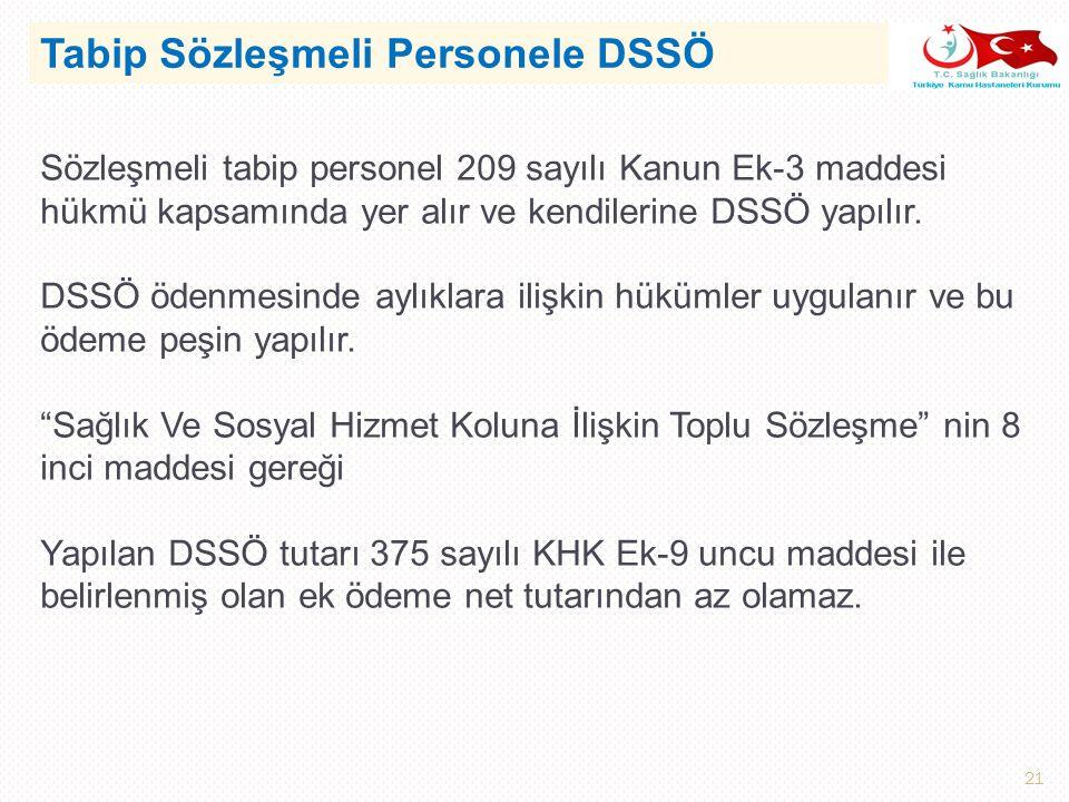 21 Sözleşmeli tabip personel 209 sayılı Kanun Ek-3 maddesi hükmü kapsamında yer alır ve kendilerine DSSÖ yapılır.