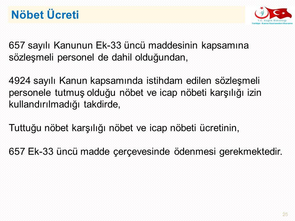 26 4924 sayılı Kanunun 9 uncu maddesinde Sözleşmeli personel, emsali Devlet memuru dikkate alınarak 6245 sayılı Harcırah Kanunu hükümlerinden yararlandırılır. Hükmüne yer verilmiştir.