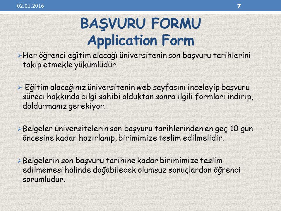 BAŞVURU FORMU Application Form  Her öğrenci eğitim alacağı üniversitenin son başvuru tarihlerini takip etmekle yükümlüdür.