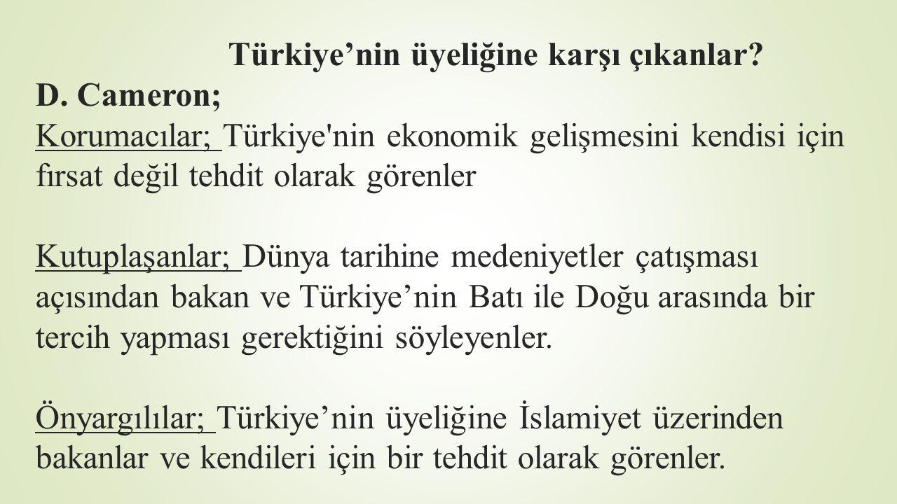 Türkiye'nin üyeliğine karşı çıkanlar? D. Cameron; Korumacılar; Türkiye'nin ekonomik gelişmesini kendisi için fırsat değil tehdit olarak görenler Kutup