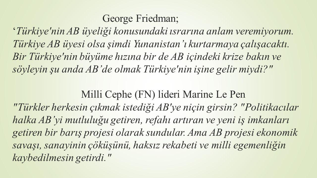George Friedman; 'Türkiye'nin AB üyeliği konusundaki ısrarına anlam veremiyorum. Türkiye AB üyesi olsa şimdi Yunanistan'ı kurtarmaya çalışacaktı. Bir