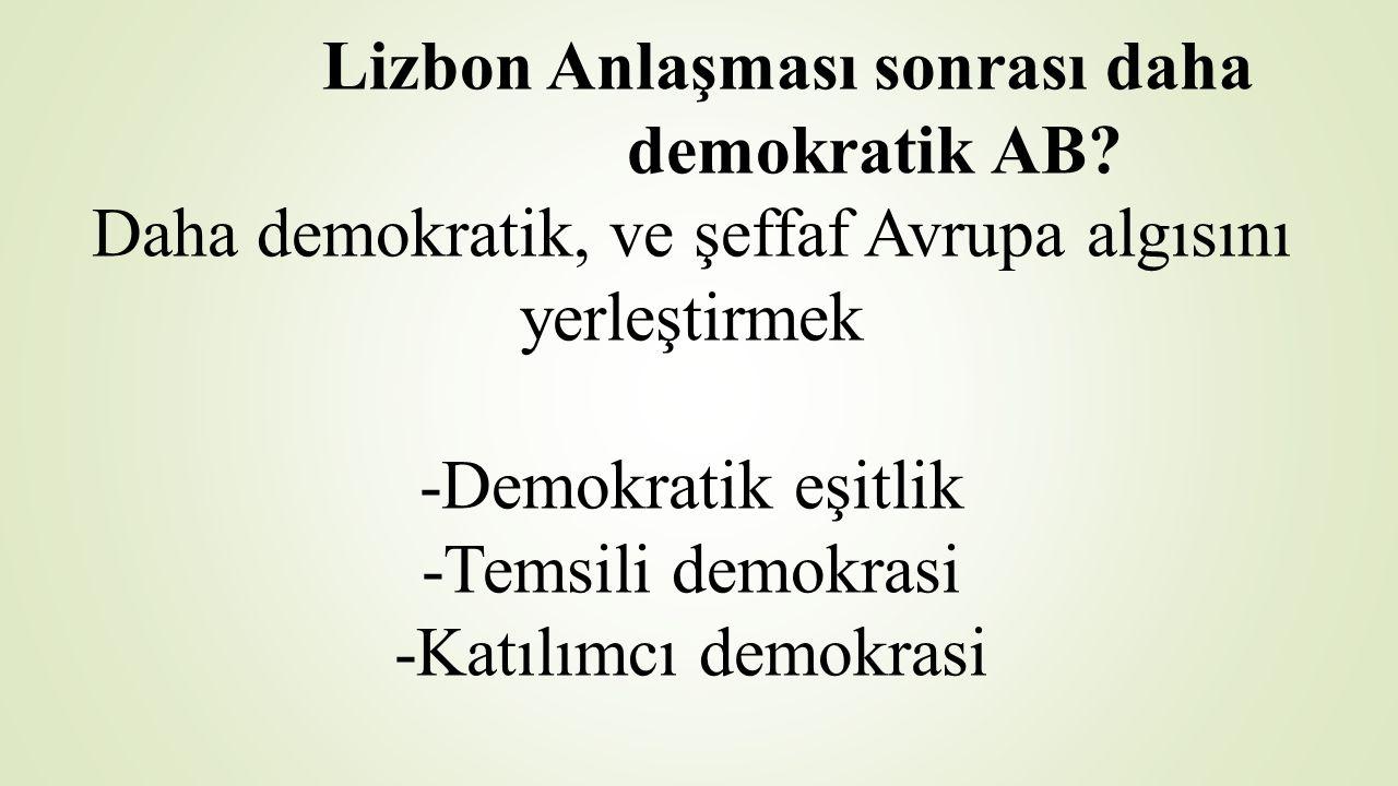Lizbon Anlaşması sonrası daha demokratik AB? Daha demokratik, ve şeffaf Avrupa algısını yerleştirmek -Demokratik eşitlik -Temsili demokrasi -Katılımcı