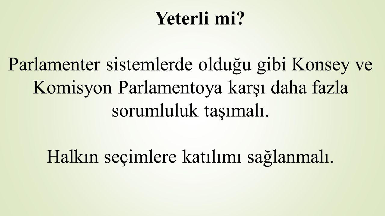 Yeterli mi? Parlamenter sistemlerde olduğu gibi Konsey ve Komisyon Parlamentoya karşı daha fazla sorumluluk taşımalı. Halkın seçimlere katılımı sağlan