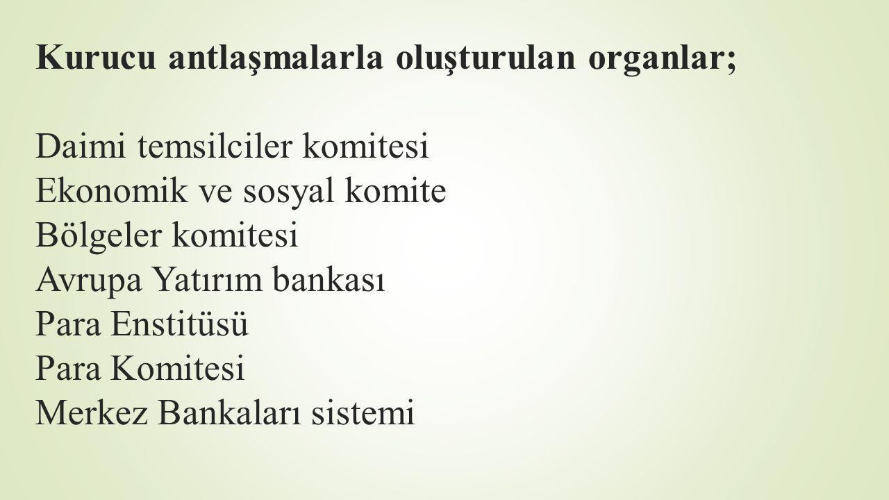 Kurucu antlaşmalarla oluşturulan organlar; Daimi temsilciler komitesi Ekonomik ve sosyal komite Bölgeler komitesi Avrupa Yatırım bankası Para Enstitüs