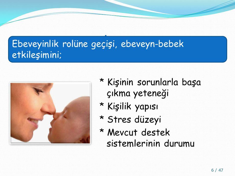 * Sosyo-ekonomik statü * Evlilik ilişkisi * Annenin –bebeğin hastalık durumu * Bebeğin karakteristikleri * Babanın bebek bakımına katılımı 7 / 47