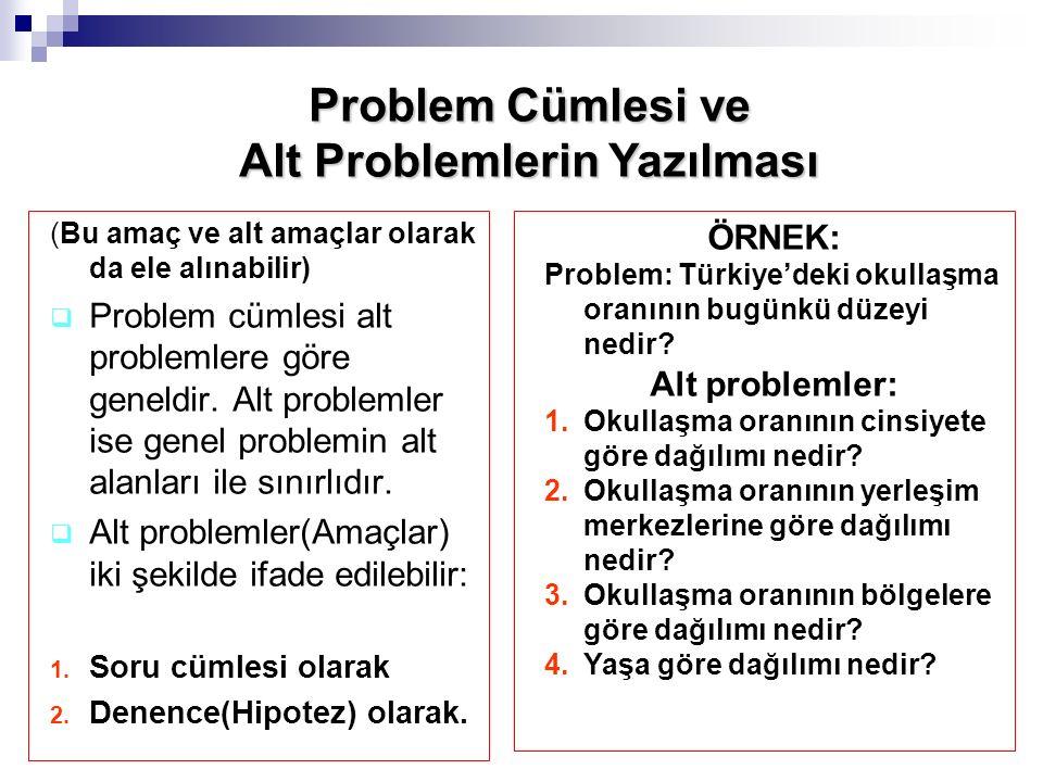 (Bu amaç ve alt amaçlar olarak da ele alınabilir)  Problem cümlesi alt problemlere göre geneldir.