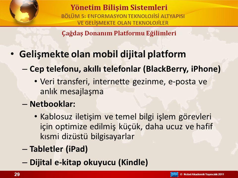 © Nobel Akademik Yayıncılık 2011 Yönetim Bilişim Sistemleri Gelişmekte olan mobil dijital platform – Cep telefonu, akıllı telefonlar (BlackBerry, iPho