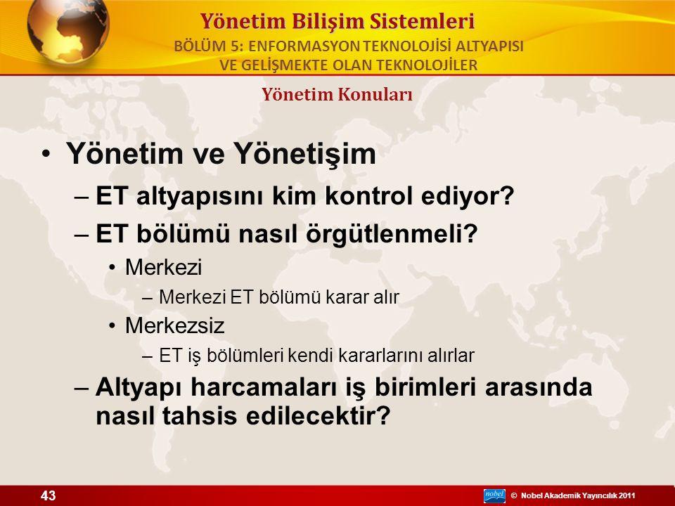 © Nobel Akademik Yayıncılık 2011 Yönetim Bilişim Sistemleri Yönetim ve Yönetişim –ET altyapısını kim kontrol ediyor? –ET bölümü nasıl örgütlenmeli? Me