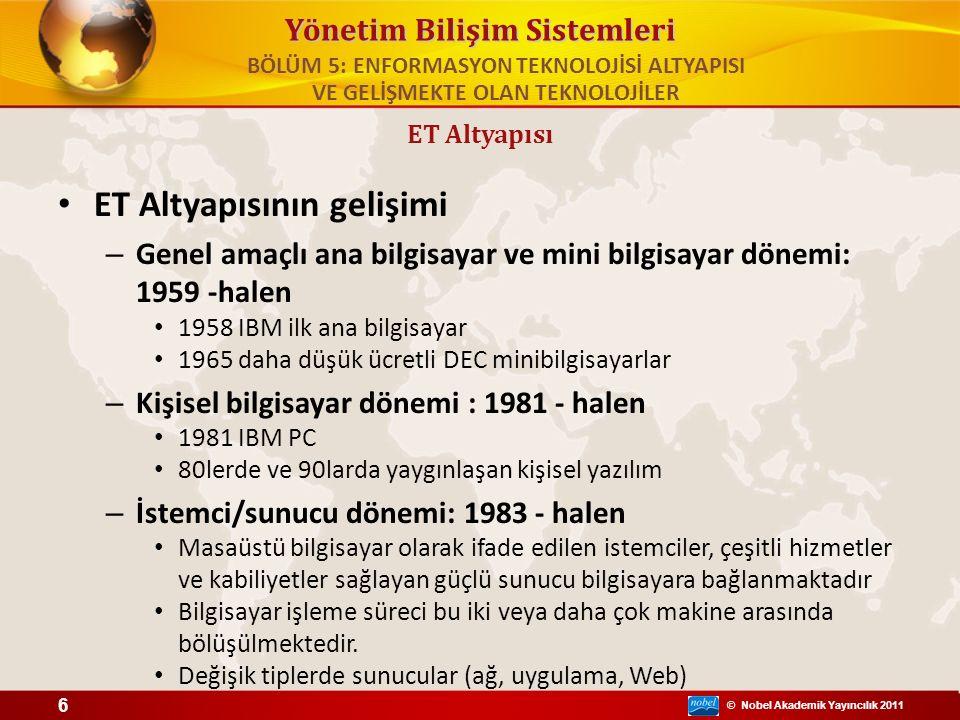 © Nobel Akademik Yayıncılık 2011 Yönetim Bilişim Sistemleri BÖLÜM 5: ENFORMASYON TEKNOLOJİSİ ALTYAPISI VE GELİŞMEKTE OLAN TEKNOLOJİLER ET Altyapısının