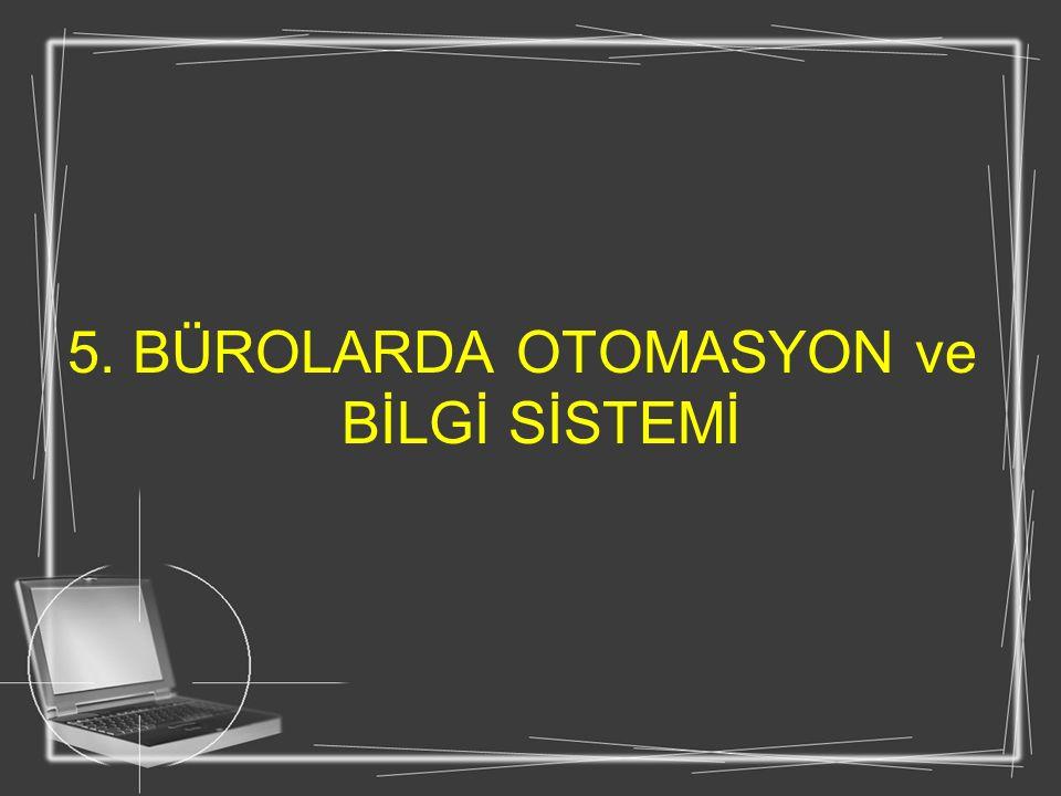 5. BÜROLARDA OTOMASYON ve BİLGİ SİSTEMİ