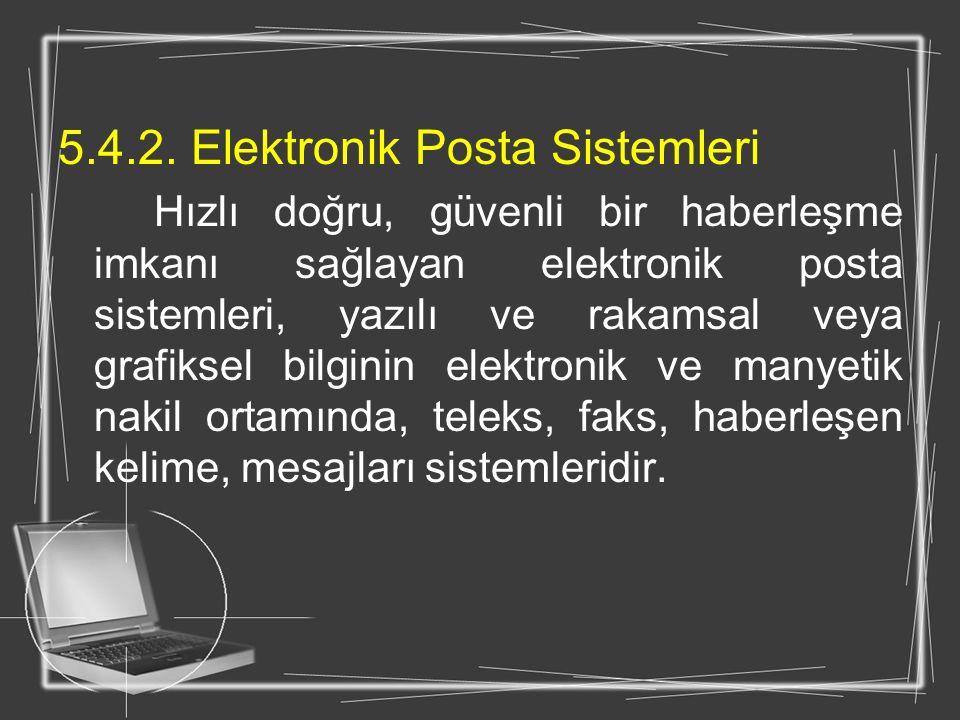 5.4.2. Elektronik Posta Sistemleri Hızlı doğru, güvenli bir haberleşme imkanı sağlayan elektronik posta sistemleri, yazılı ve rakamsal veya grafiksel