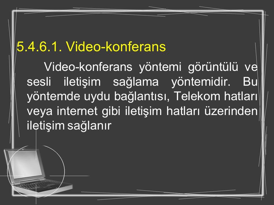5.4.6.1. Video-konferans Video-konferans yöntemi görüntülü ve sesli iletişim sağlama yöntemidir. Bu yöntemde uydu bağlantısı, Telekom hatları veya int