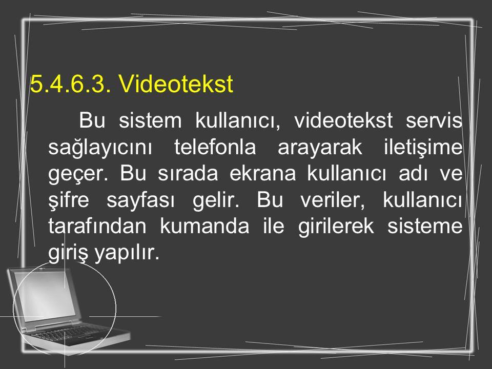 5.4.6.3. Videotekst Bu sistem kullanıcı, videotekst servis sağlayıcını telefonla arayarak iletişime geçer. Bu sırada ekrana kullanıcı adı ve şifre say