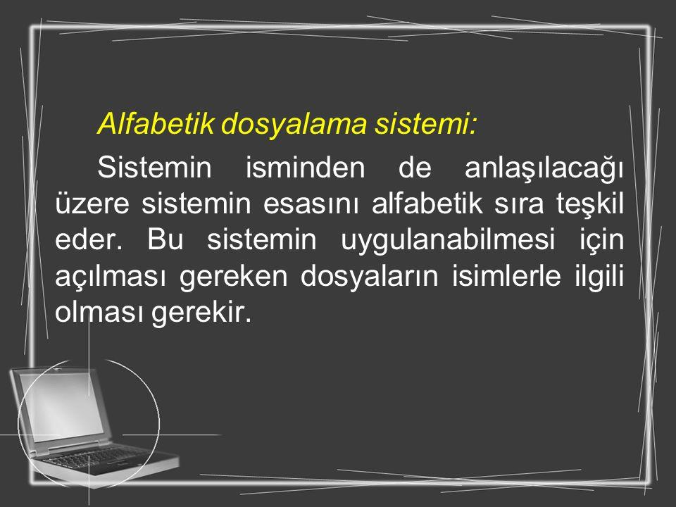 Alfabetik dosyalama sistemi: Sistemin isminden de anlaşılacağı üzere sistemin esasını alfabetik sıra teşkil eder. Bu sistemin uygulanabilmesi için açı