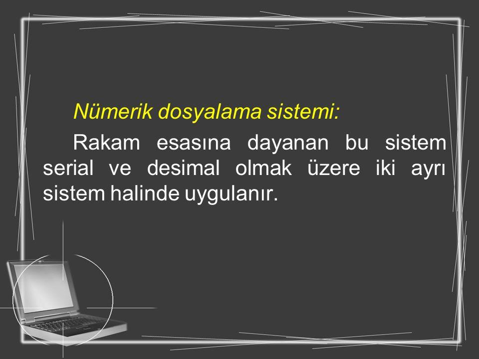 Nümerik dosyalama sistemi: Rakam esasına dayanan bu sistem serial ve desimal olmak üzere iki ayrı sistem halinde uygulanır.