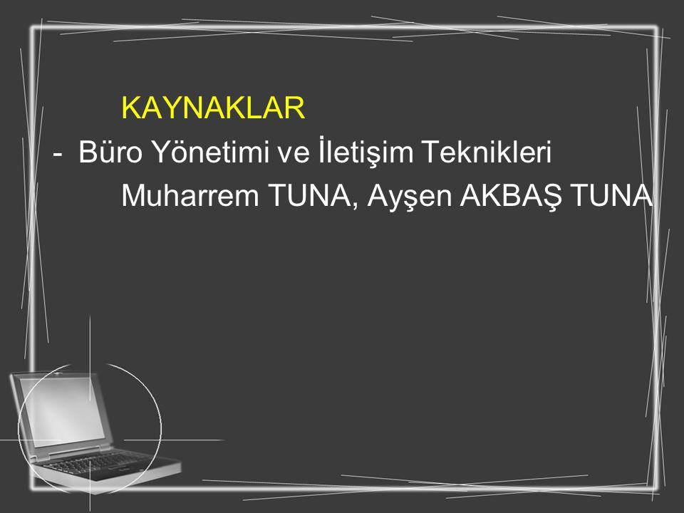 KAYNAKLAR -Büro Yönetimi ve İletişim Teknikleri Muharrem TUNA, Ayşen AKBAŞ TUNA