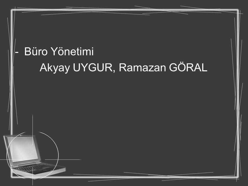-Büro Yönetimi Akyay UYGUR, Ramazan GÖRAL
