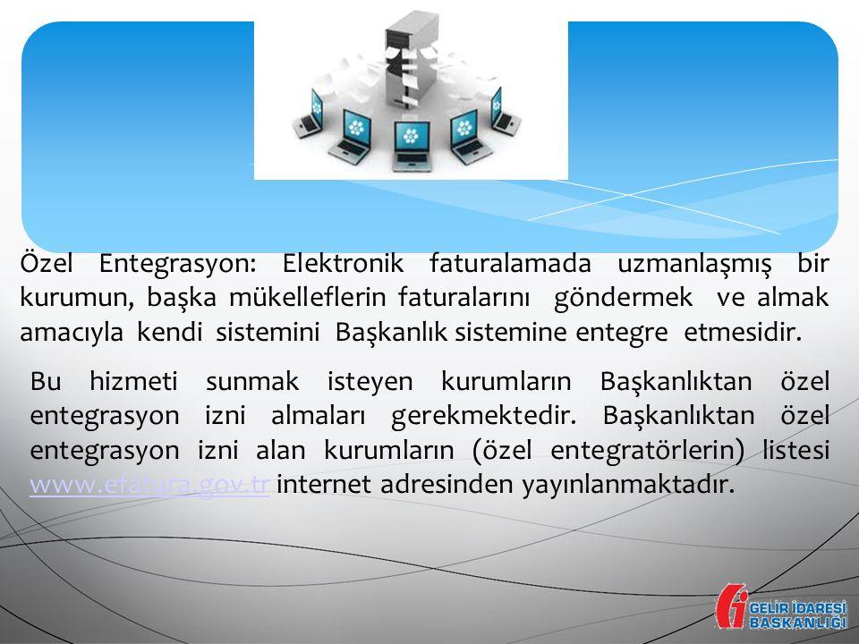 Özel Entegrasyon: Elektronik faturalamada uzmanlaşmış bir kurumun, başka mükelleflerin faturalarını göndermek ve almak amacıyla kendi sistemini Başkan