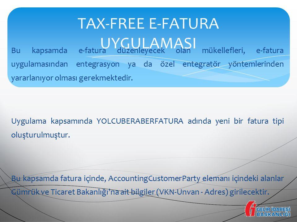TAX-FREE E-FATURA UYGULAMASI Bu kapsamda e-fatura düzenleyecek olan mükellefleri, e-fatura uygulamasından entegrasyon ya da özel entegratör yöntemleri