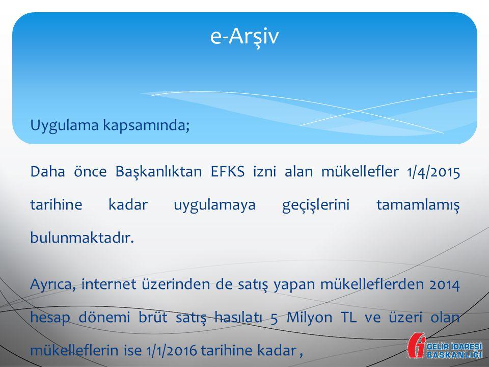 Uygulama kapsamında; Daha önce Başkanlıktan EFKS izni alan mükellefler 1/4/2015 tarihine kadar uygulamaya geçişlerini tamamlamış bulunmaktadır. Ayrıca
