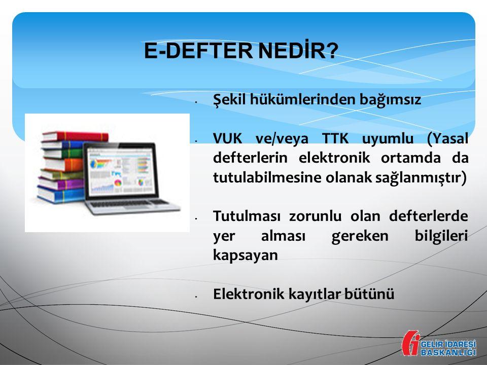 E-DEFTER NEDİR? Şekil hükümlerinden bağımsız VUK ve/veya TTK uyumlu (Yasal defterlerin elektronik ortamda da tutulabilmesine olanak sağlanmıştır) Tutu