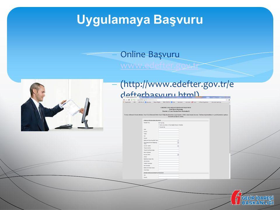  Online Başvuru www.edefter.gov.tr www.edefter.gov.tr  (http://www.edefter.gov.tr/e defterbasvuru.html) Uygulamaya Başvuru