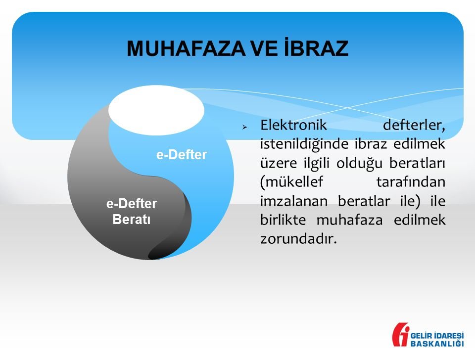 MUHAFAZA VE İBRAZ e-Defter Beratı e-Defter  Elektronik defterler, istenildiğinde ibraz edilmek üzere ilgili olduğu beratları (mükellef tarafından imz