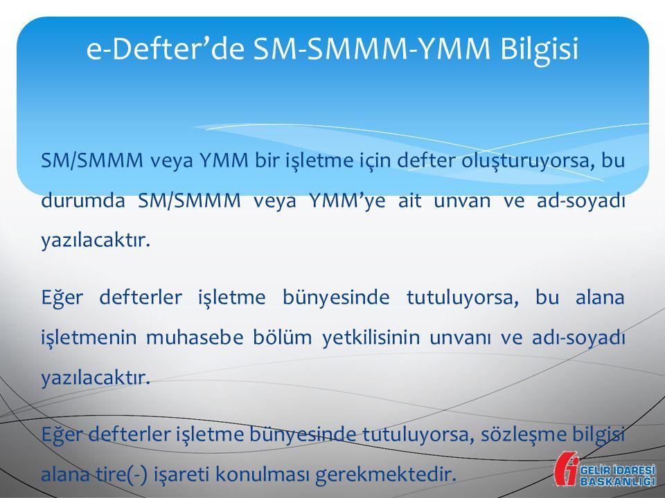 SM/SMMM veya YMM bir işletme için defter oluşturuyorsa, bu durumda SM/SMMM veya YMM'ye ait unvan ve ad-soyadı yazılacaktır. Eğer defterler işletme bün