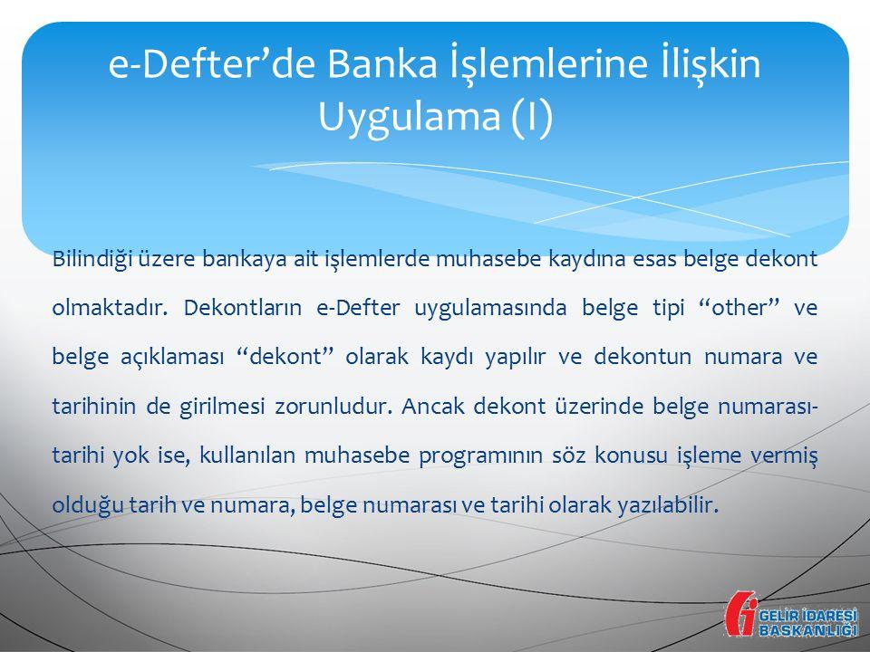 """Bilindiği üzere bankaya ait işlemlerde muhasebe kaydına esas belge dekont olmaktadır. Dekontların e-Defter uygulamasında belge tipi """"other"""" ve belge a"""