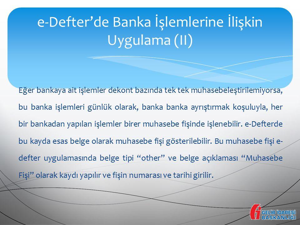 Eğer bankaya ait işlemler dekont bazında tek tek muhasebeleştirilemiyorsa, bu banka işlemleri günlük olarak, banka banka ayrıştırmak koşuluyla, her bi