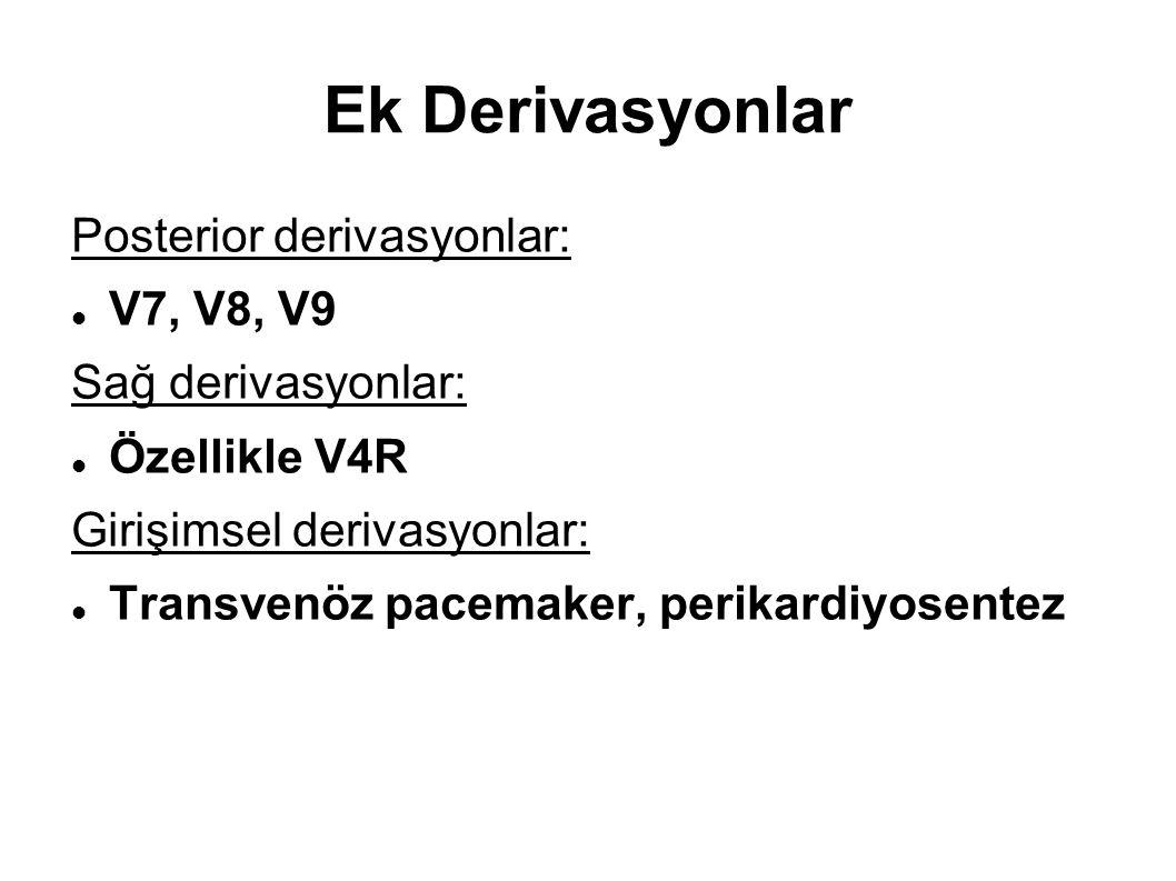 Ek Derivasyonlar Posterior derivasyonlar: V7, V8, V9 Sağ derivasyonlar: Özellikle V4R Girişimsel derivasyonlar: Transvenöz pacemaker, perikardiyosente