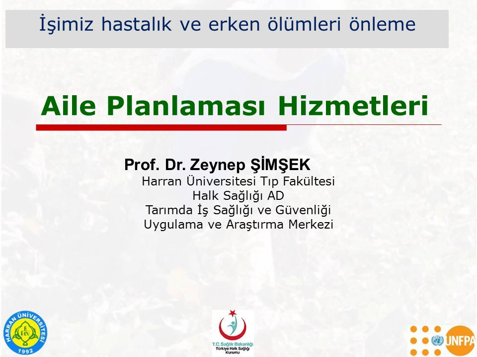 Aile Planlaması Hizmetleri İşimiz hastalık ve erken ölümleri önleme Prof. Dr. Zeynep ŞİMŞEK Harran Üniversitesi Tıp Fakültesi Halk Sağlığı AD Tarımda