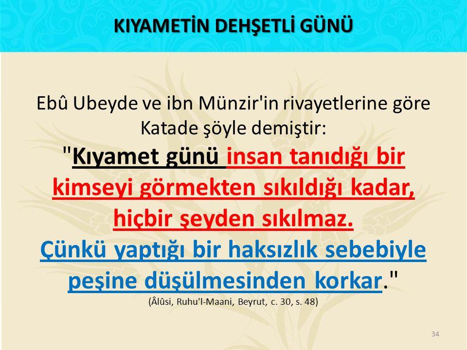 Ebû Ubeyde ve ibn Münzir'in rivayetlerine göre Katade şöyle demiştir: