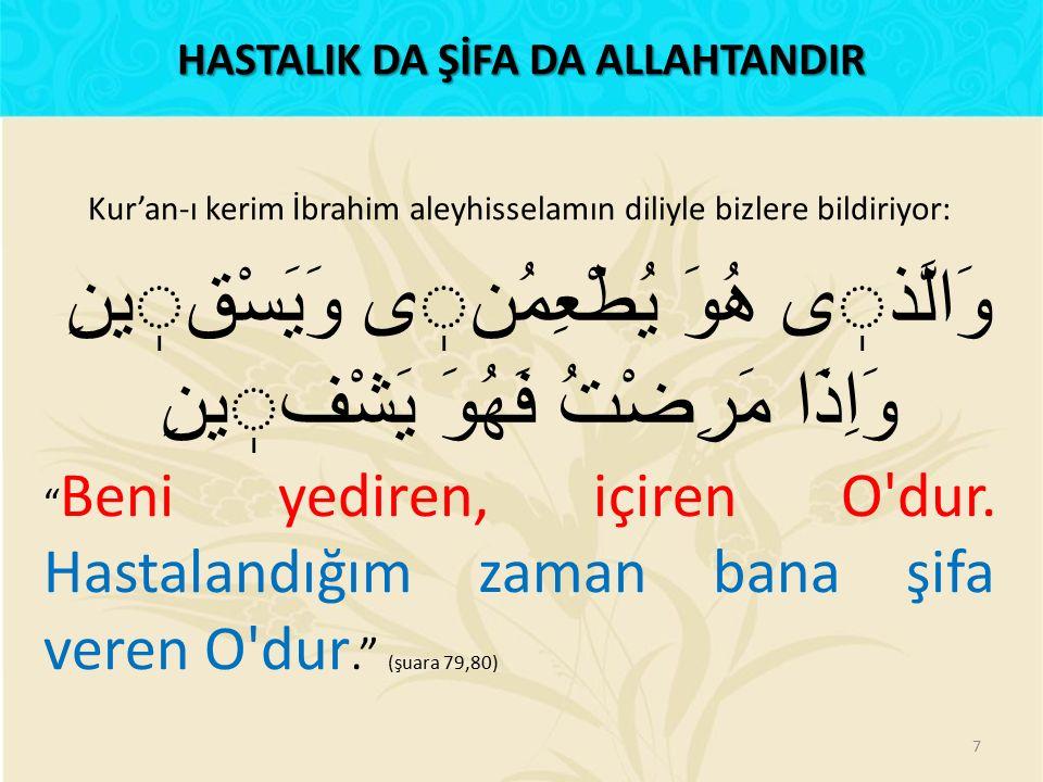 """Kur'an-ı kerim İbrahim aleyhisselamın diliyle bizlere bildiriyor: وَالَّذى هُوَ يُطْعِمُنى وَيَسْقينِ وَاِذَا مَرِضْتُ فَهُوَ يَشْفينِ """" Beni yediren,"""