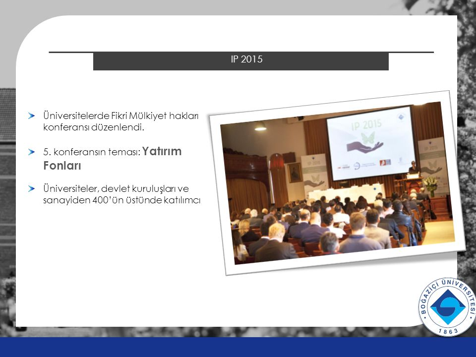 2014 ÖSYS Sonuçları IP 2015 v v Üniversitelerde Fikri Mülkiyet hakları konferansı düzenlendi. 5. konferansın teması: Yatırım Fonları Üniversiteler, de