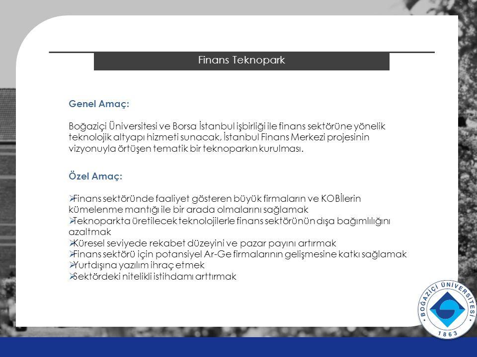 2014 ÖSYS Sonuçları Finans Teknopark Genel Amaç: Boğaziçi Üniversitesi ve Borsa İstanbul işbirliği ile finans sektörüne yönelik teknolojik altyapı hizmeti sunacak, İstanbul Finans Merkezi projesinin vizyonuyla örtüşen tematik bir teknoparkın kurulması.
