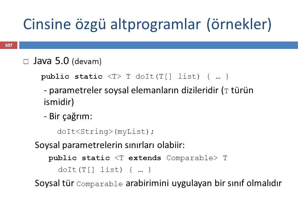 Cinsine özgü altprogramlar (örnekler)  Java 5.0 (devam) public static T doIt(T[] list) { … } - parametreler soysal elemanların dizileridir ( T türün