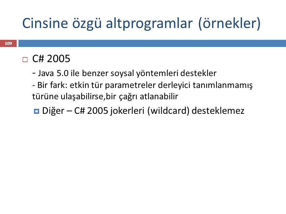  C# 2005 - Java 5.0 ile benzer soysal yöntemleri destekler - Bir fark: etkin tür parametreler derleyici tanımlanmamış türüne ulaşabilirse,bir çağrı a