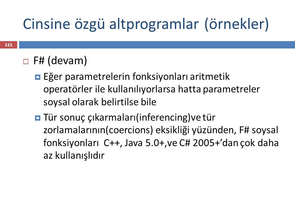  F# (devam)  Eğer parametrelerin fonksiyonları aritmetik operatörler ile kullanılıyorlarsa hatta parametreler soysal olarak belirtilse bile  Tür so