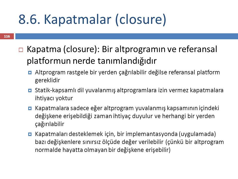 8.6. Kapatmalar (closure)  Kapatma (closure): Bir altprogramın ve referansal platformun nerde tanımlandığıdır  Altprogram rastgele bir yerden çağrıl