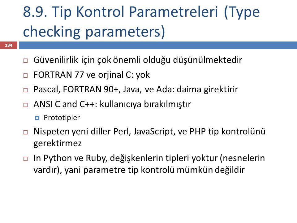 8.9. Tip Kontrol Parametreleri (Type checking parameters)  Güvenilirlik için çok önemli olduğu düşünülmektedir  FORTRAN 77 ve orjinal C: yok  Pasca