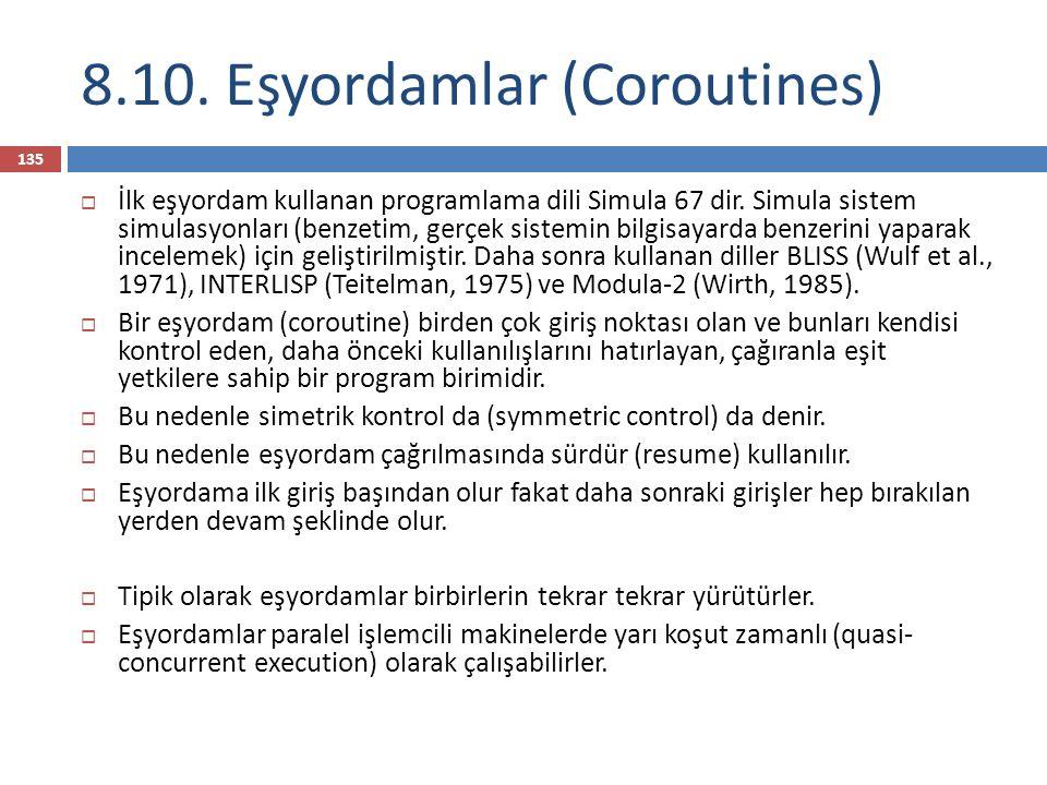 8.10. Eşyordamlar (Coroutines) 135  İlk eşyordam kullanan programlama dili Simula 67 dir. Simula sistem simulasyonları (benzetim, gerçek sistemin bil