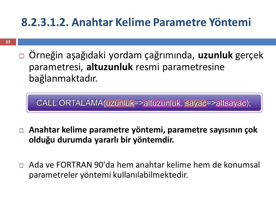8.2.3.1.2. Anahtar Kelime Parametre Yöntemi 27  Örneğin aşağıdaki yordam çağrımında, uzunluk gerçek parametresi, altuzunluk resmi parametresine bağla