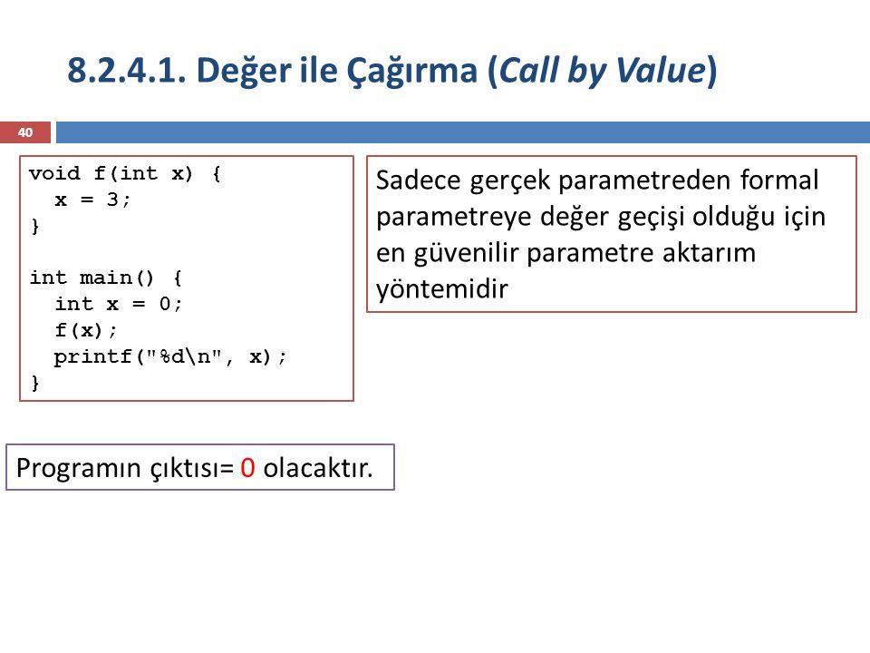 8.2.4.1. Değer ile Çağırma (Call by Value) 40 Programın çıktısı= 0 olacaktır. Sadece gerçek parametreden formal parametreye değer geçişi olduğu için e