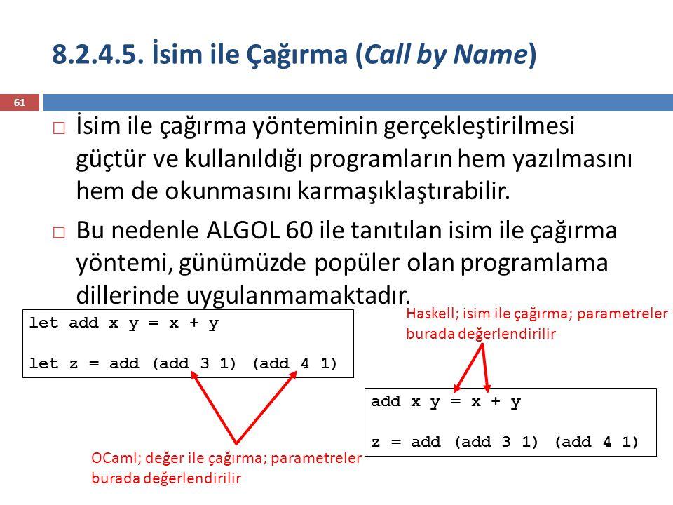 8.2.4.5. İsim ile Çağırma (Call by Name) 61  İsim ile çağırma yönteminin gerçekleştirilmesi güçtür ve kullanıldığı programların hem yazılmasını hem d