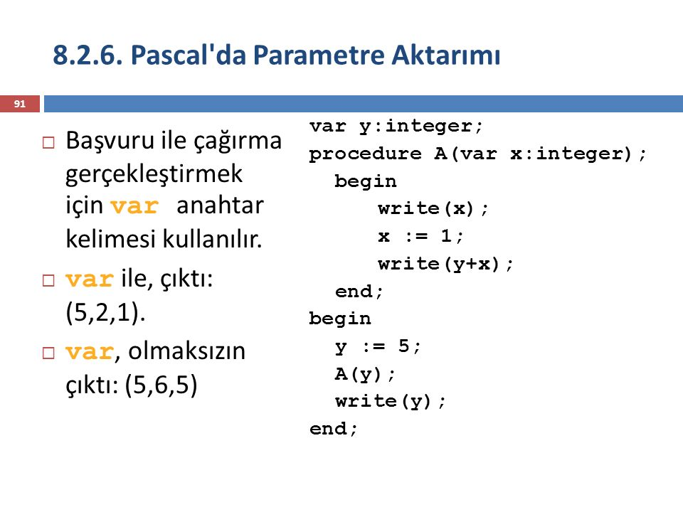 91  Başvuru ile çağırma gerçekleştirmek için var anahtar kelimesi kullanılır.  var ile, çıktı: (5,2,1).  var, olmaksızın çıktı: (5,6,5) var y:integ