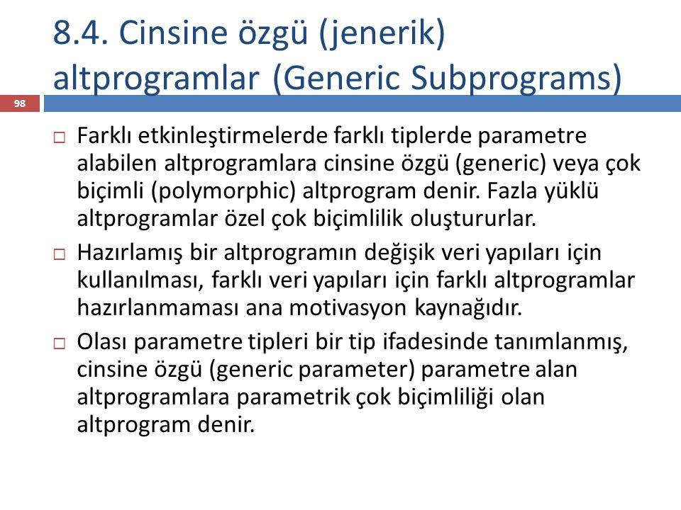 8.4. Cinsine özgü (jenerik) altprogramlar (Generic Subprograms) 98  Farklı etkinleştirmelerde farklı tiplerde parametre alabilen altprogramlara cinsi