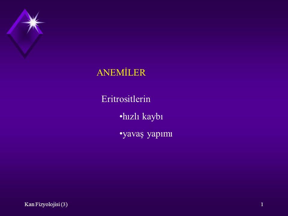 Kan Fizyolojisi (3)12 Cooley anemisi (Akdeniz anemisi, thalassemi) Herediter Hb deki alfa ya da beta zincirlerinden biri yeterince sentezlenemez.